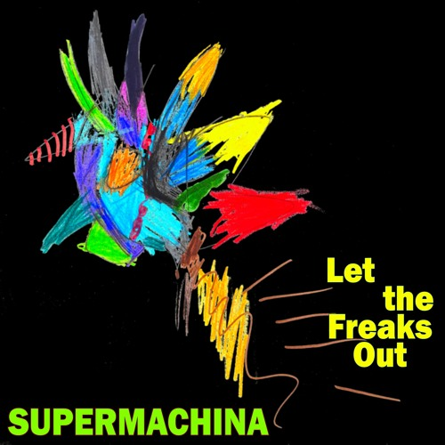 Supermachina - Let The Freaks Out